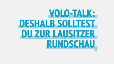 Volo-Talk: Deshalb solltest Du zur Lausitzer Rundschau kommen!