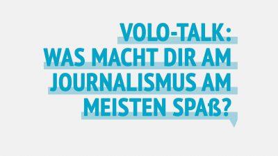 Volo-Talk: Was macht Dir am Journalismus am meisten Spaß?